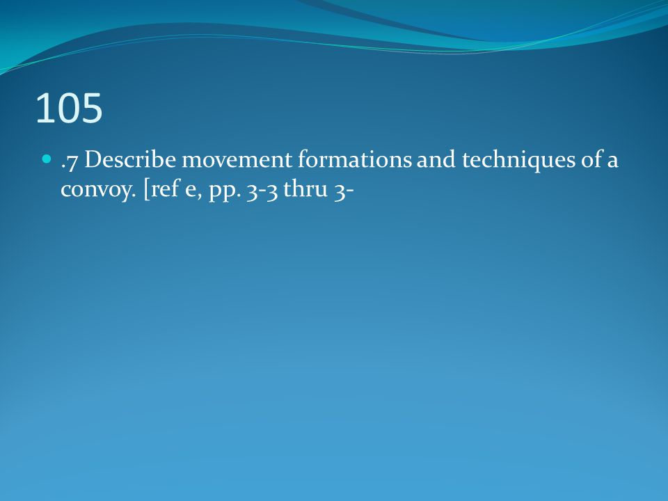 105 .7 Describe movement formations and techniques of a convoy. [ref e, pp. 3-3 thru 3-